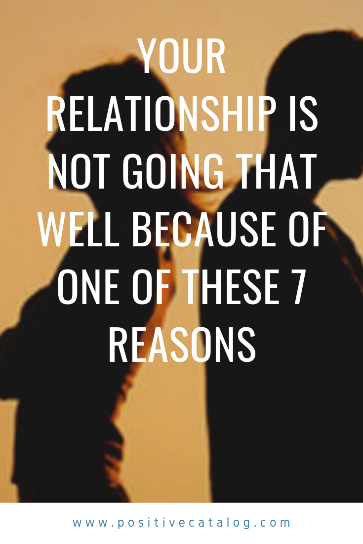 Your Relationship Is Not Going That Well Because Of One Of These 7 Reasons Relationship Troubled Relationship Serious Relationship
