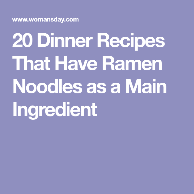 Main Ingredient Recipes: 20 Dinner Recipes That Have Ramen Noodles As A Main
