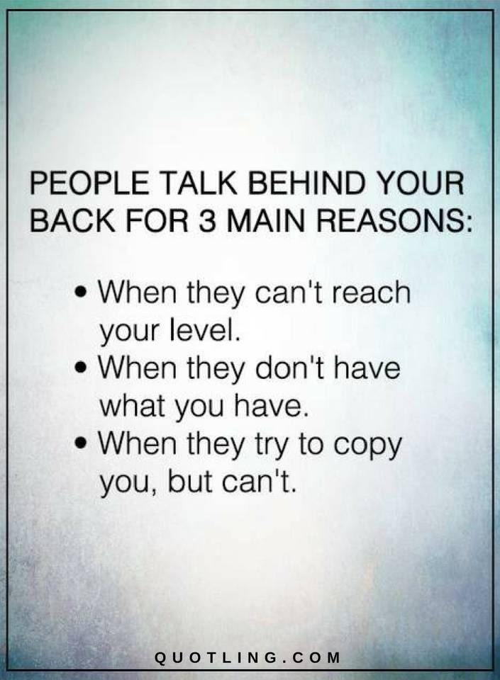 Quotes People talk behind your back for 3 main reasons ...