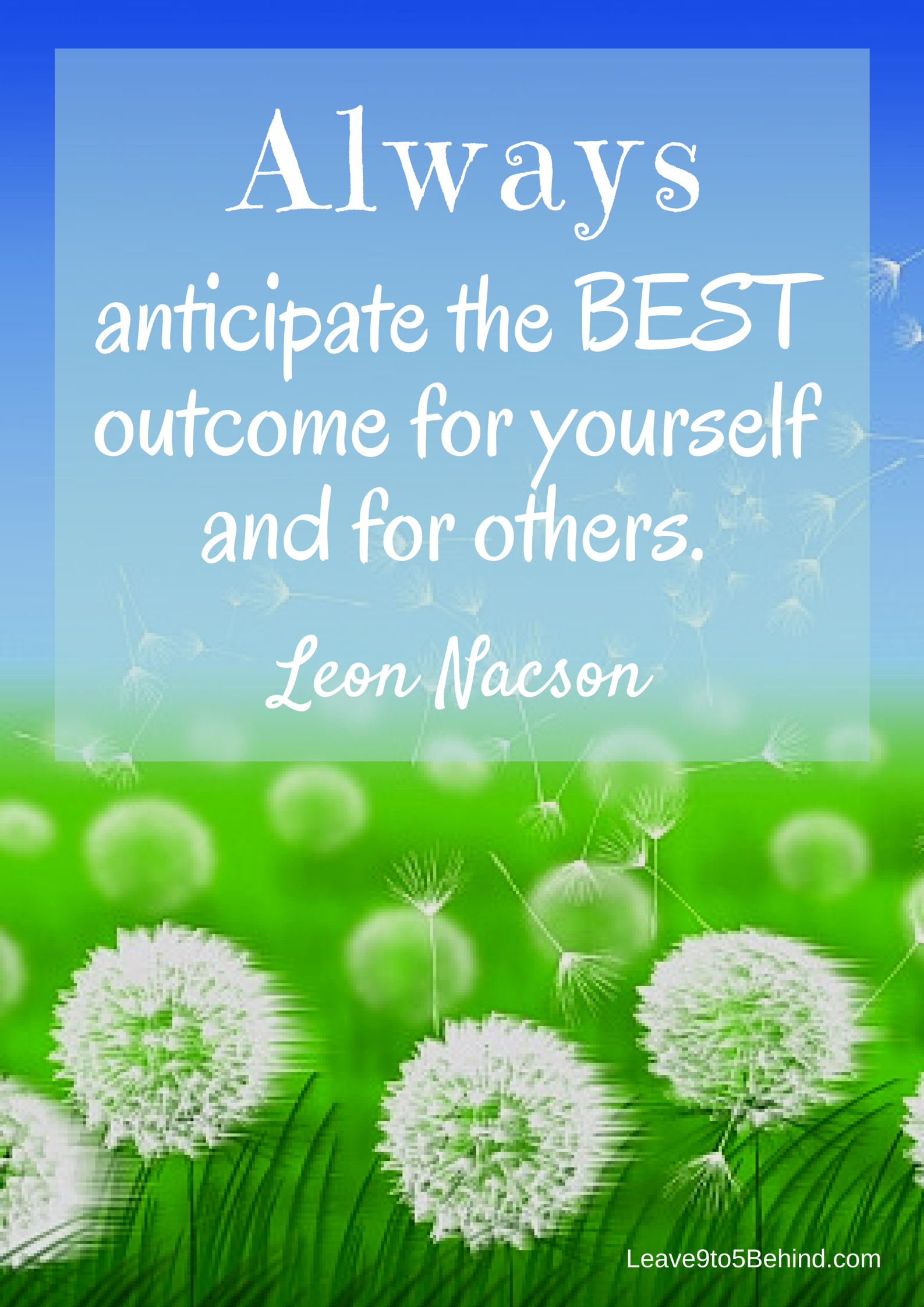 Always anticipate the BEST outcome for yourself and for others. - Leon Nacson