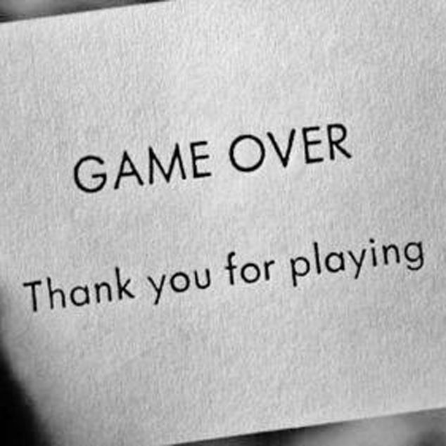 Game Over Thank You For Playing I Think You Are Having So Much Fun