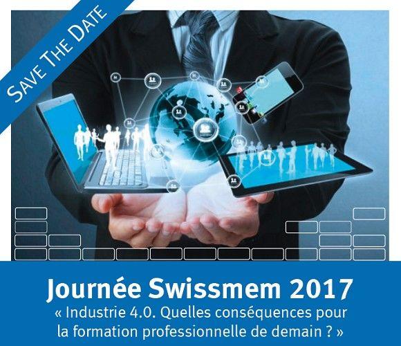 Journée Swissmem 2017 - Le thème ainsi retenu pour la journée est ; Industrie 4.0  - Quelles conséquences pour la formation professionnelle de demain ?