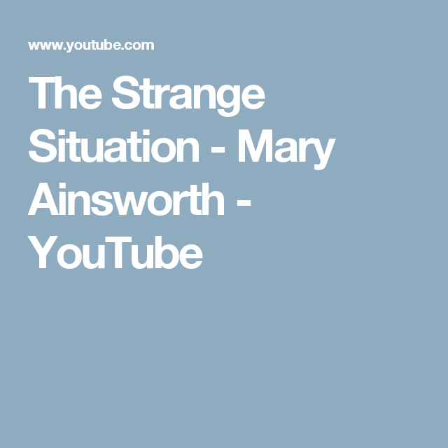 1 outline mary ainsworths strange situation study Outline mary ainsworth's 'strange situation' study and discuss how this has influenced our understanding of the importance of a child's attachment to the primary caregiver in 1970 mary ainsworth expanded greatly upon bowblys original work and devised an experiment called the strange situation.