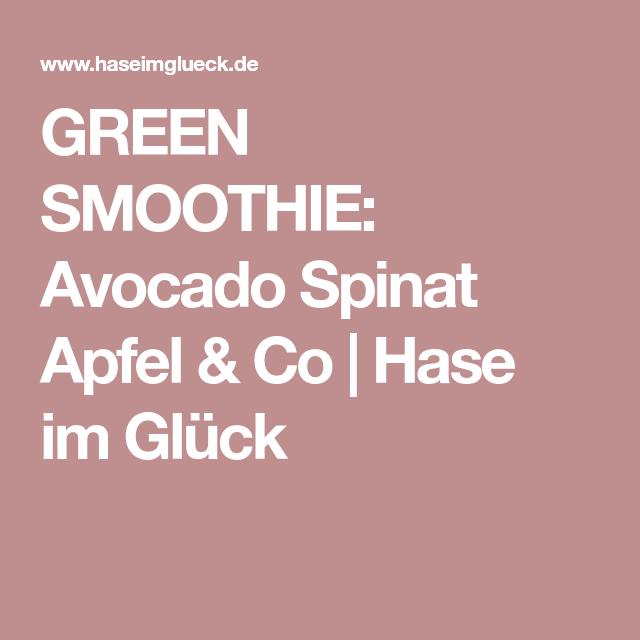 GREEN SMOOTHIE: Avocado Spinat Apfel & Co | Hase im Glück