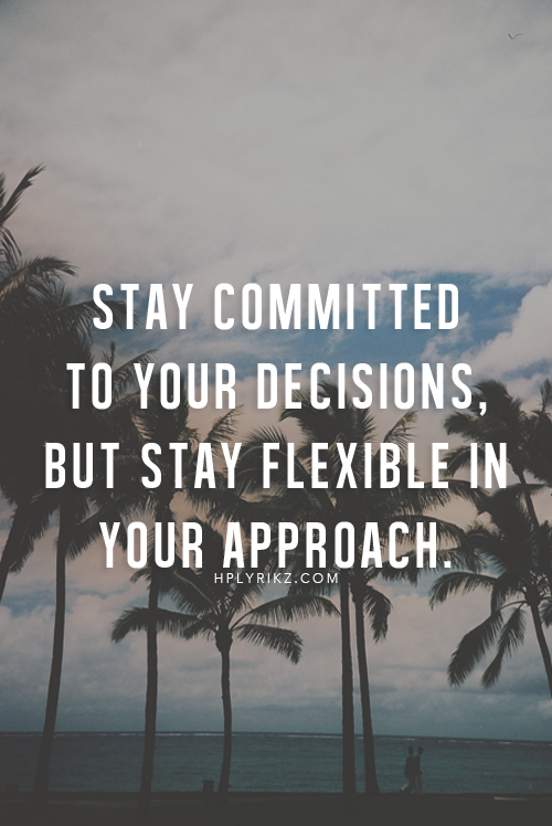 Stay committed to your decisions. But stay flexible in your approach #inspiration #motivation #quote