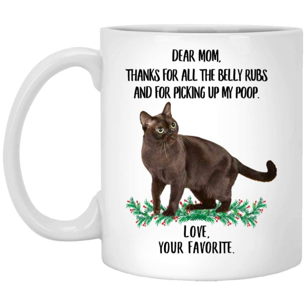 Funny Saying Burmese Cat Black Gifts For Mom Thanks For The Belly Rubs White Mug 11oz In 2020 Funny Quotes Dear Mom Gifts For Mom