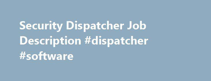 Security Dispatcher Job Description #dispatcher #software   - dispatcher job description