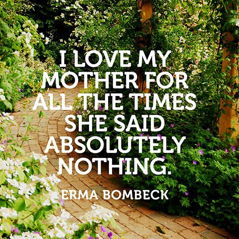 More Mother Quotes I Love My Mother Erma Bombeck Quotes