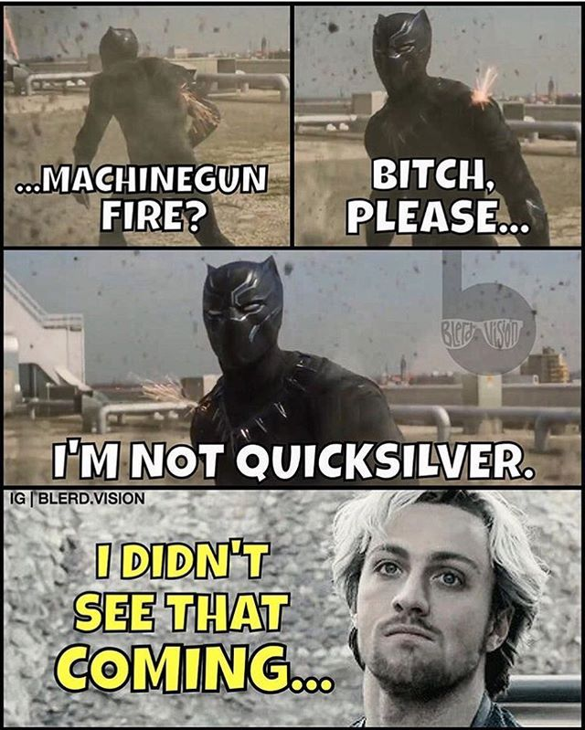 Quicksilver: Didn't see that coming      Me: like those bullets