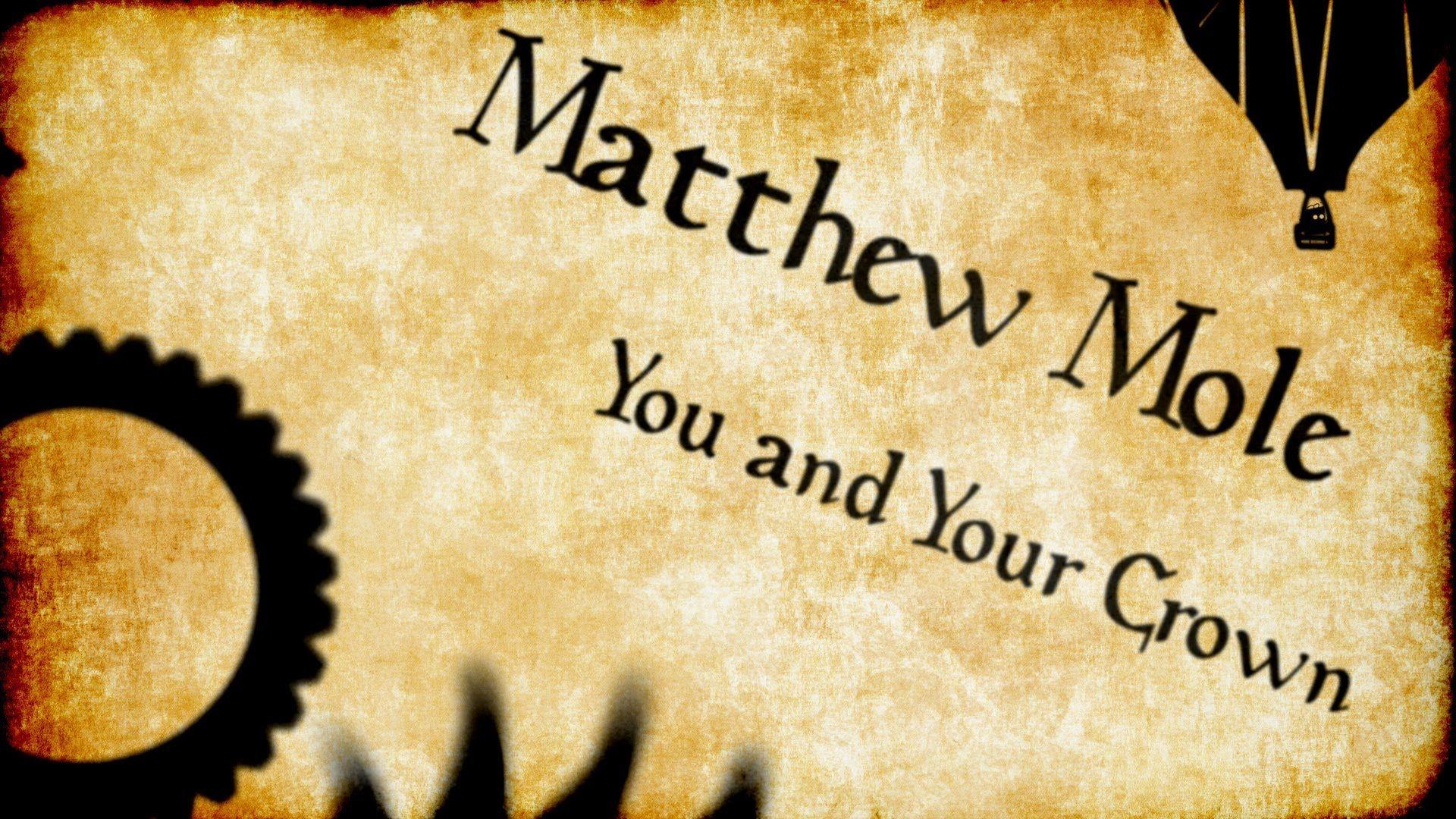 Matthew Mole You And Your Crown Lyric Video Lyrics Youtube