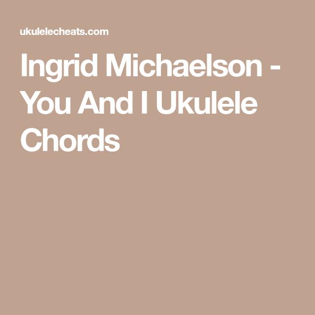 Ingrid Michaelson - You And I Ukulele Chords | Fav. Uke Song\'s ...