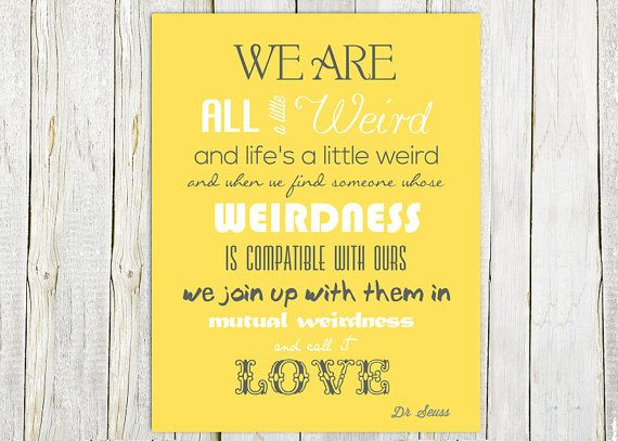 Yellow grey, Weird Love Quote, Dr Seuss Quote, Anniversary Word Art ...