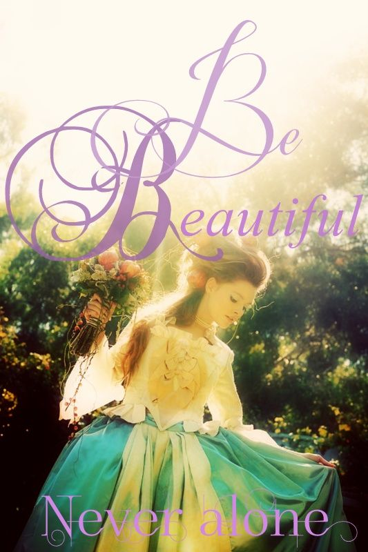 Be beautiful... www.facebook.com/pages/Never-Alone/515465131830588