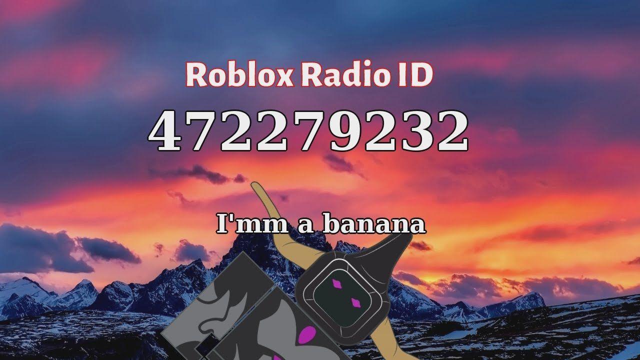 I Mm A Banana Meme Roblox Id Roblox Radio Code Roblox Music Code Roblox Id Music Music Radio
