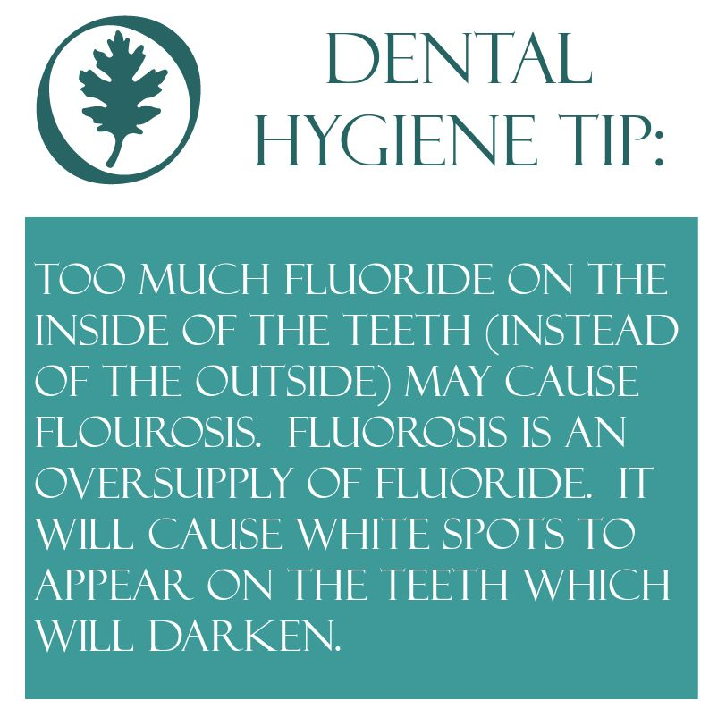 Dental hygiene tip too much fluoride on the inside of the