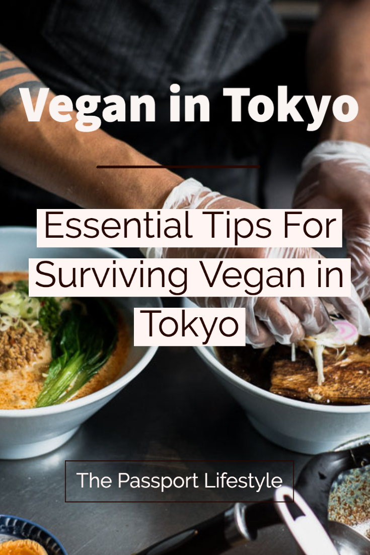 Are you traveling to Tokyo soon and want to know how to eat vegan in Tokyo? It's not as hard as you think, but here are some useful tips for surviving as a vegan in Tokyo. #tokyo #food #tokyofood #japan #japanfood #travel #solotravel #onlyinjapan #thepassportlifestyle #japantravel #tokyotravel #adventure #eattokyo