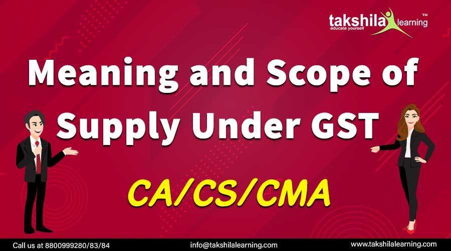 Meaning and scope of supply under goods and services tax