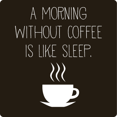 Coffee Quote A Morning Without Coffee Is Like Sleep Coffee Quotes Coffee Humor I Love Coffee