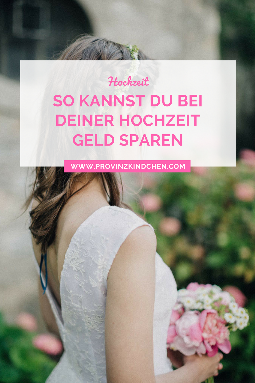 So Einfach Kannst Du Bei Deiner Hochzeit Geld Sparen Provinzkindchen Kosten Hochzeit Geld Sparen Hochzeit