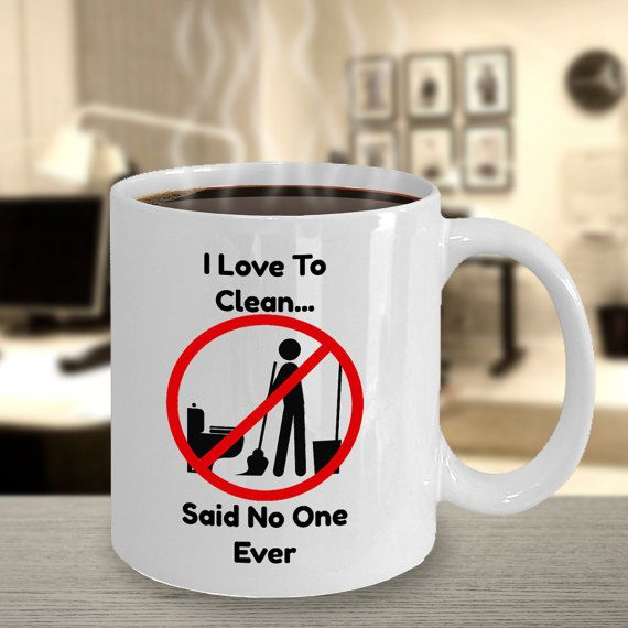 Check out this item in my Etsy shop https://www.etsy.com/listing/495134764/i-love-to-cleansaid-no-one-ever-mug