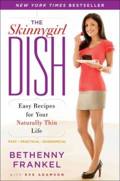 The Skinnygirl Dish: Easy Recipes for your Naturally Thin Life by Bethenny Frankel