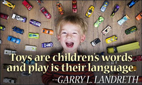 Toys Are Children S Words And Play Is Their Language Garry L
