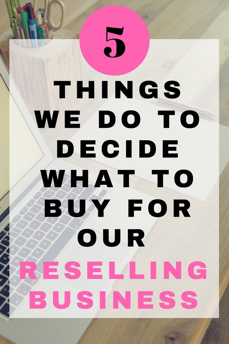 5 Things We Do To Decide What To Buy To Sell On Ebay Or Resell Things To Sell Selling On Ebay Ebay Selling Tips