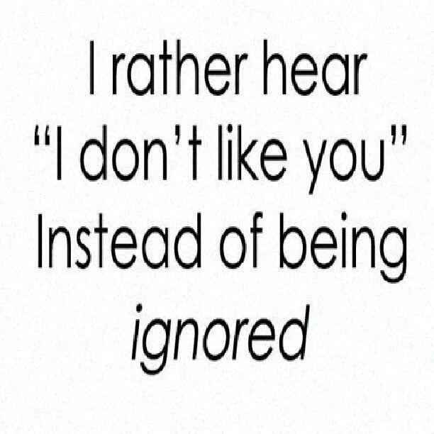 Pin By Seth Brewer On Fun Forgotten Quotes Ignore Me Quotes Being Ignored Quotes