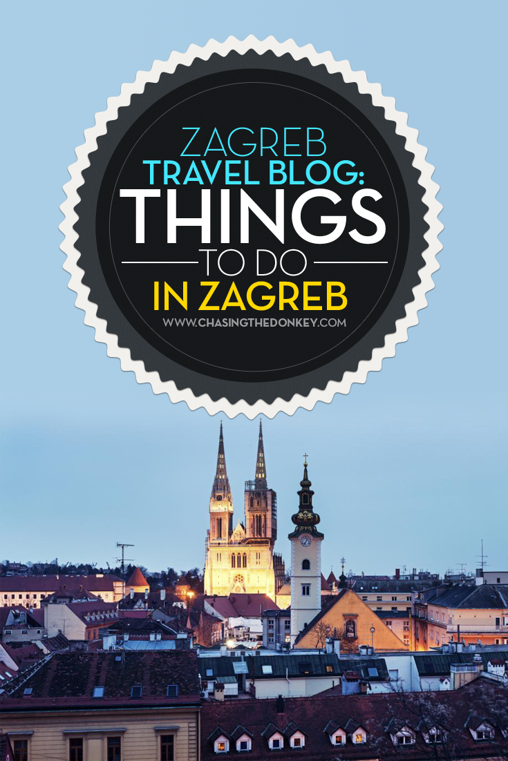 Things To Do In Zagreb Croatia For Families Singles Couples Chasing The Donkey Croatia Travel Travel Around The World Best Vacation Spots