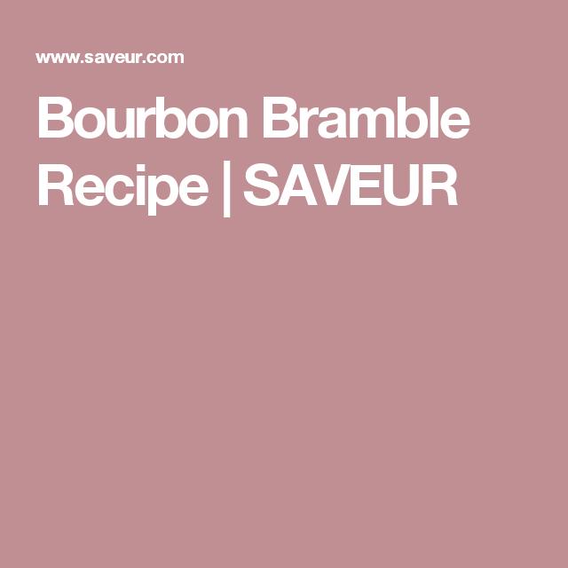 Bourbon Bramble Recipe Saveur Chili Con Carne Bramble Recipe Chili Con Carne Recipe