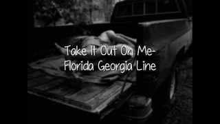 Florida Georgia Line Take It Out On Me Take It Out On Me Put Your Lips On Mine Florida Georgia Line Florida Georgia Country Music Lyrics