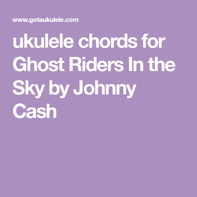 ukulele chords for Ghost Riders In the Sky by Johnny Cash | ukulele ...
