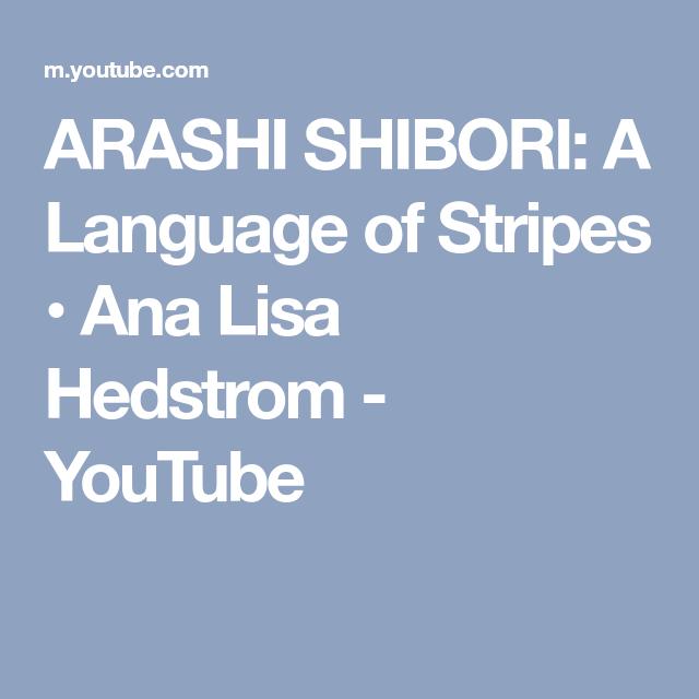 ARASHI SHIBORI: A Language of Stripes • Ana Lisa Hedstrom
