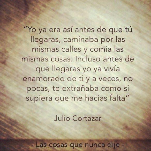 Me Haces Falta Julio Cortazar Frases Cortazar Frases Y