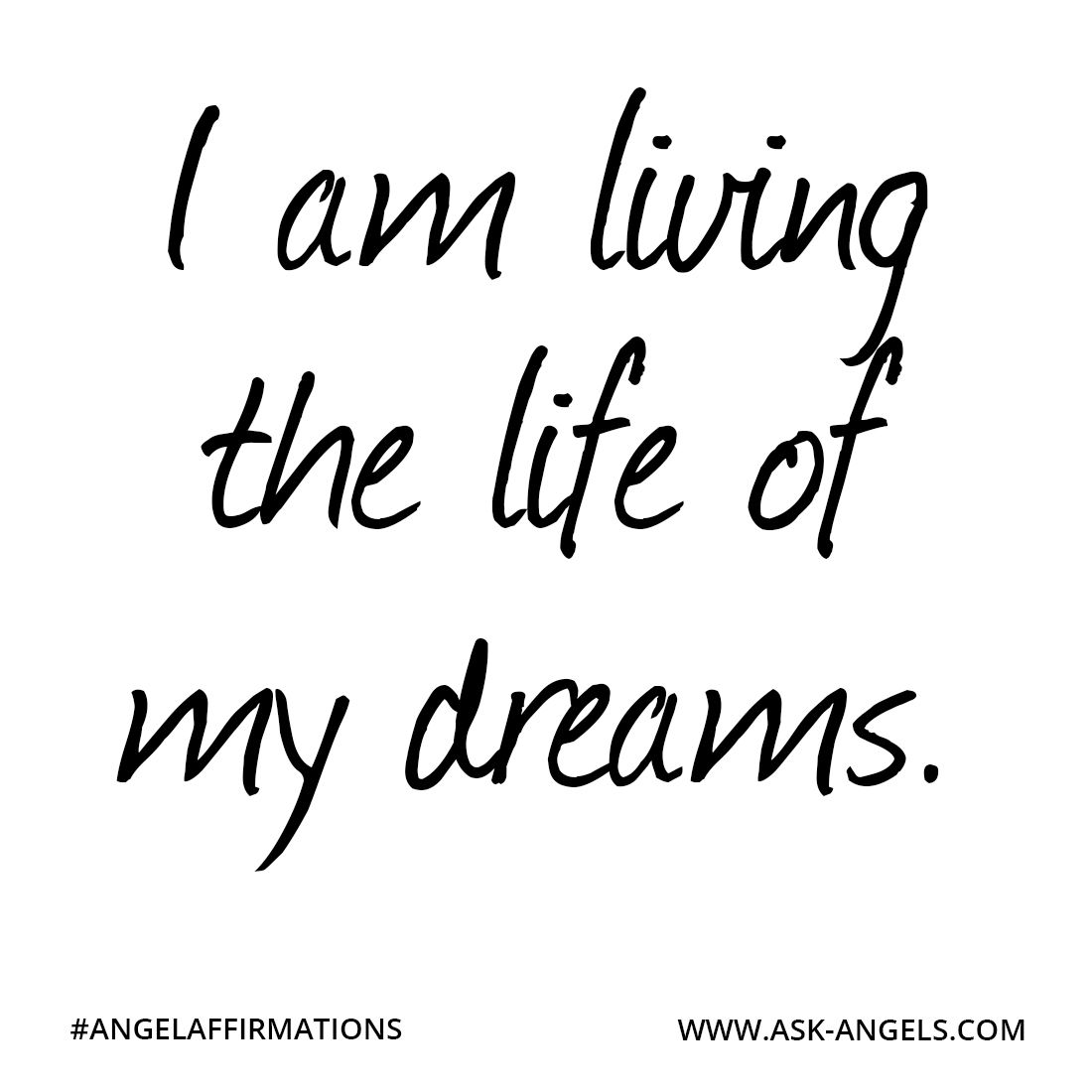I Am Living The Life Of My Dreams Angelaffirmations