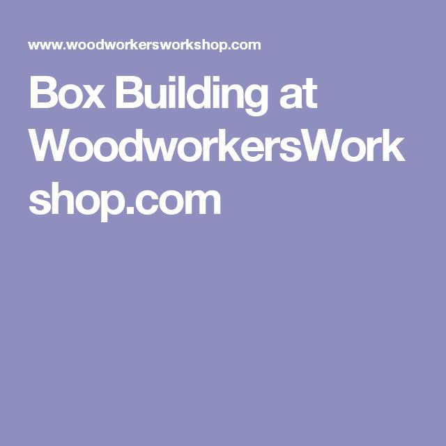 Box Building at WoodworkersWorkshop.com