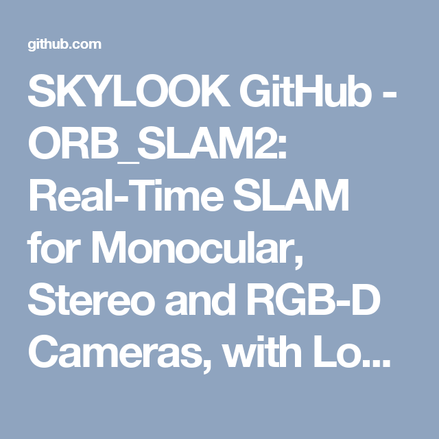 SKYLOOK GitHub - ORB_SLAM2: Real-Time SLAM for Monocular