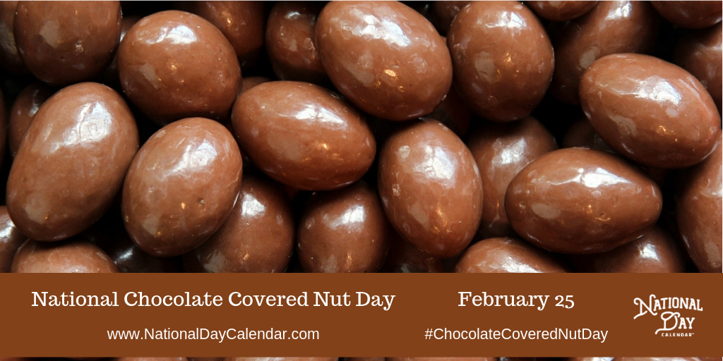 February 25 2019 National Chocolate Covered Nut Day National Clam Chowder Day Chocolate Covered Chocolate Covered Nuts Chocolate Covered Almonds
