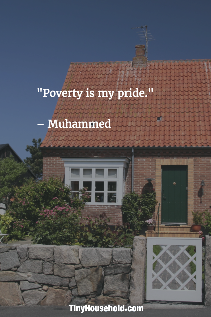 "Quotes About Houses Tiny House Quote ""Poverty Is My Pride.""  Muhammed  Tiny House"