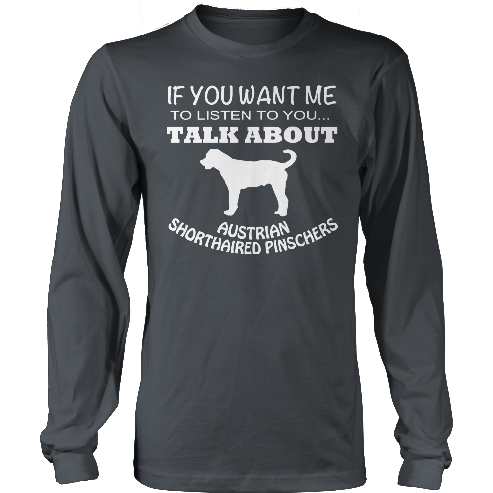 If You Want Me To Listen To You Talk About Australian Shorthaired Pinschers Long Sleeve Tee