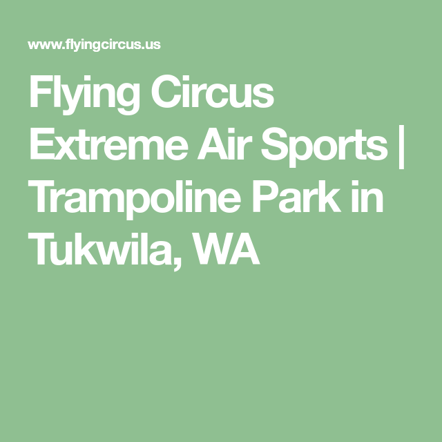Flying Circus Extreme Air Sports Trampoline Park In Tukwila Wa