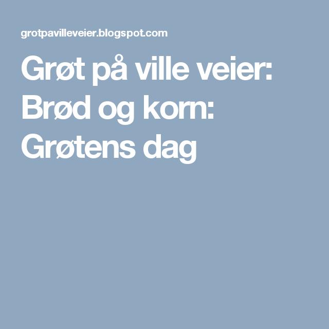 Grøt på ville veier: Brød og korn: Grøtens dag