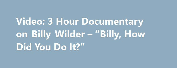 """Video: 3 Hour Documentary on Billy Wilder – """"Billy, How Did You Do It?"""" http://best-fotofilm.blogspot.com/2016/08/video-3-hour-documentary-on-billy.html  One of the truly great websites dedicated to the history of movies is Cinephilia & Beyond. The webmaster and I have known each other through our interactions almost as long as GITS has been active. One reason I love the site is it constantly searches for rare videos online. The most recent one is a gold mine: A three hour 1992 documentary…"""