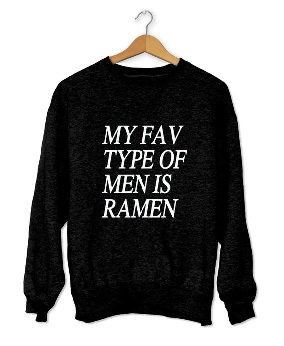 bb24aae1590 My fav type of men is ramen sweatshirt funny slogan saying for womens girls  crewneck fresh dope swag