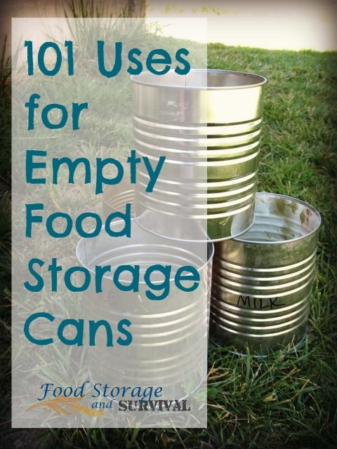 101 Uses For Empty Food Storage Cans Canning Canned Food Storage Food Storage