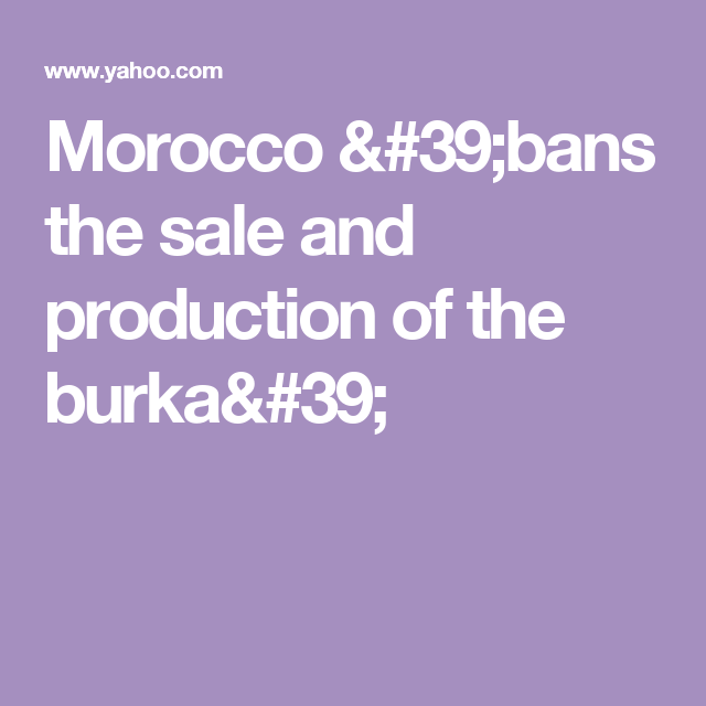 Morocco 'bans the sale and production of the burka'