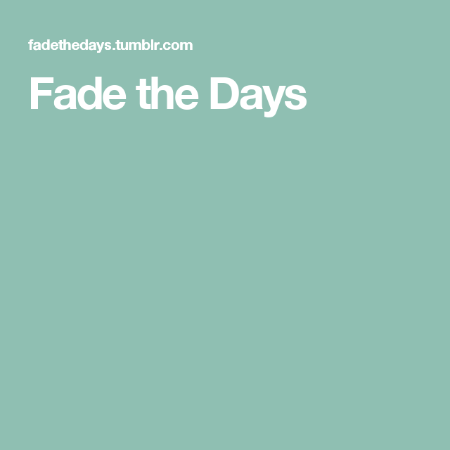 Fade the Days
