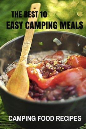 Camping Food Ideas The Best 10 Easy Meals