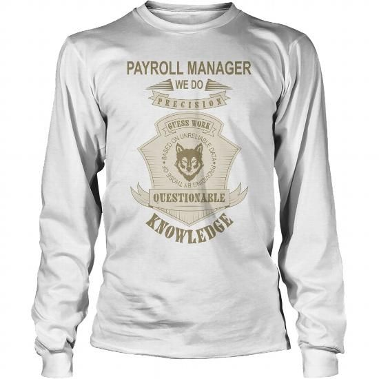 Payroll Manager We Do Precision Guess Work Long Sleeve Tees T
