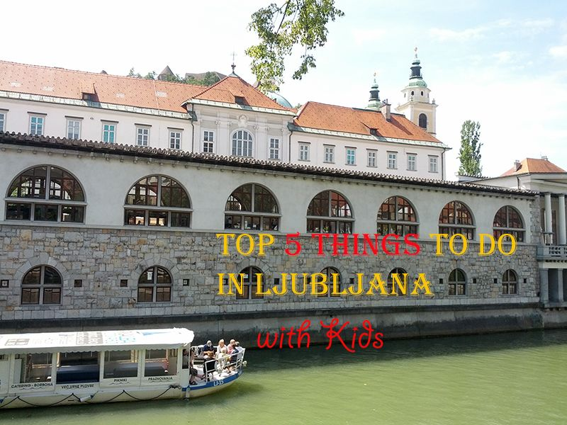 Top 5 Things To Do In Ljubljana With Kids Places To Visit Ljubljana Travel Around The World
